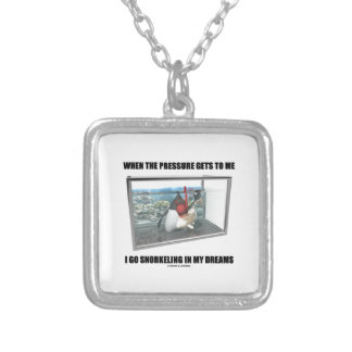 When The Pressure Gets To Me Go Snorkeling Dreams Silver Plated Necklace