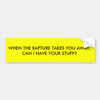 WHEN THE RAPTURE TAKES YOU AWAY, CAN I HAVE YOU... BUMPER STICKER