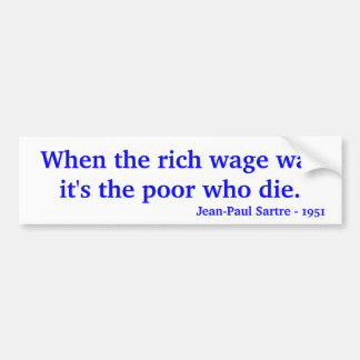 When the rich wage war it's the poor who die., ... car bumper sticker