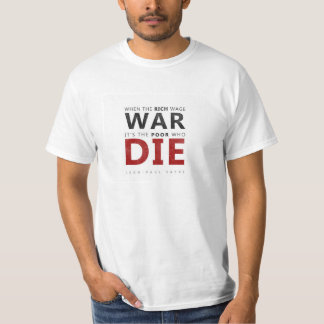 When the rich wage war, it's the poor who die T-Shirt