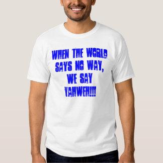 When the world says no way, we say YAHWEH!!! Tee Shirts