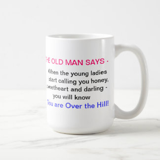 WHEN THE YOUNG LADIES START CALLING YOU HONEY ... COFFEE MUG
