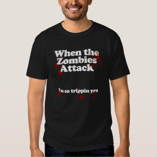 When the Zombies Attack ...Im so tripping you Shirt