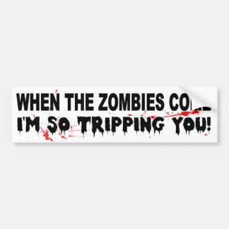 When the zombies come I'm so tripping you funny Car Bumper Sticker