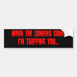 When the zombies come, I'm tripping you... Car Bumper Sticker