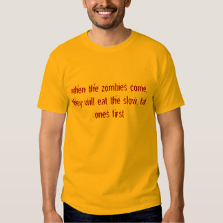 when the zombies come, they will eat the slow, ... t-shirt