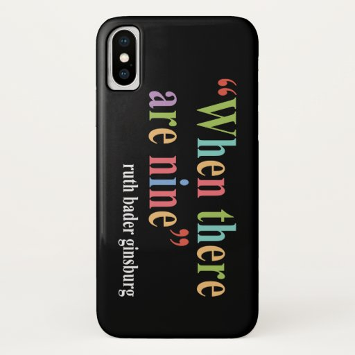 When there are nine tees ruth bader ginsburg iPhone x case