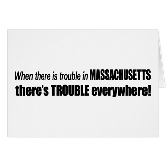 When There Is TROUBLE in Massachusetts . . . Card