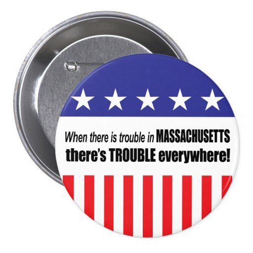 When There Is TROUBLE in Massachusetts . . . Pinback Button