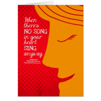 When There s No Song in Your Heart - Inspirational Greeting Card