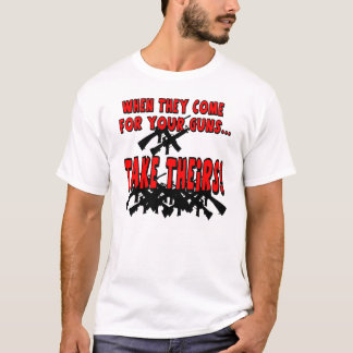 When They Come for Your Guns... T-Shirt
