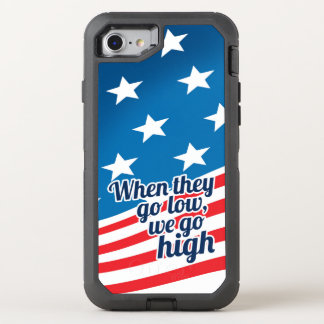 When They Go Low We Go High America OtterBox Defender iPhone 7 Case