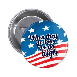 When They Go Low We Go High Election Vote Pinback Button