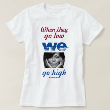 nuv2008 When they go low, we go high - Michelle Obama T-Shirt