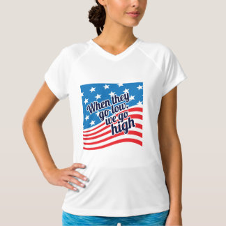 When They Go Low We Go High Patriotic T-Shirt