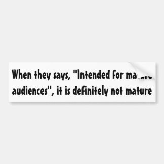 """When they says, """"Intended for mature audiences"""" .. Bumper Sticker"""