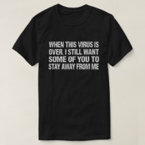 When This Virus Is Over Stay Away From Me Funny T-Shirt