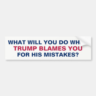 When Trump Blames Your For His Mistakes #resist Bumper Sticker