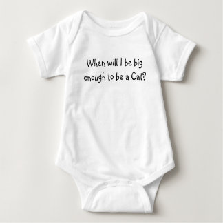 When will I be big enough to be a Cat? Baby Bodysuit
