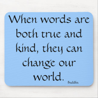 When words are both true and kind... mouse pad