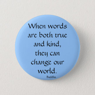 When words are both true and kind... pinback button