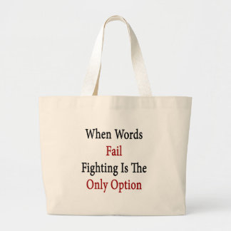 When Words Fail Fighting Is The Only Option Tote Bag