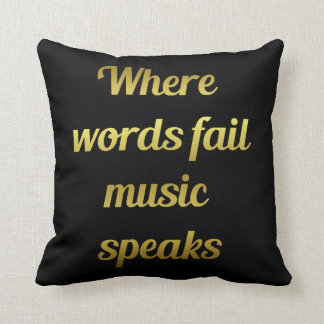 When words fail Music Speaks Inspirational Quote Throw Pillow