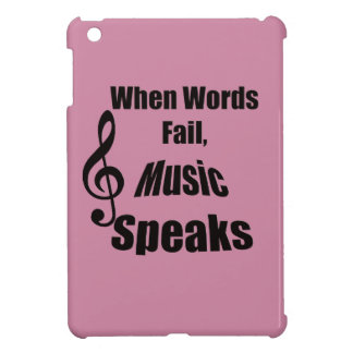 When Words Fail Music Speaks Iphone Ipad iPad Mini Cases