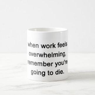 when work feels overwhelming, remember mugs