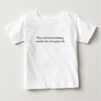 When work feels overwhelming, remember that you're baby T-Shirt