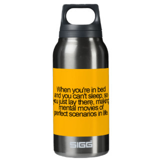 WHEN YOU ARE IN BED AND CAN'T SLEEP THINKING PERFE INSULATED WATER BOTTLE