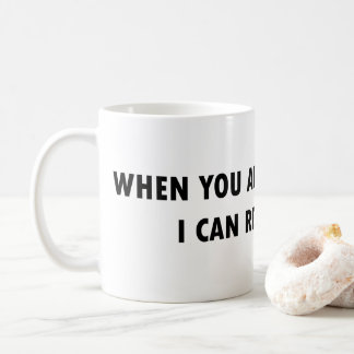 WHEN YOU ARE ON MY TIME, I CAN RECLAIM IT Mug