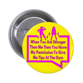 When You Are Stronger Than Me Give me Tips Pinback Button