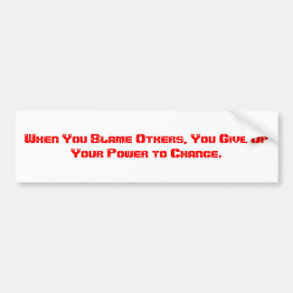 When You Blame Others, You Give Up Your Power t... Car Bumper Sticker