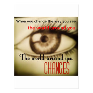 When you change the way you see the world around postcard