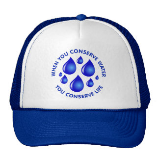When You Conserve Water You Conserve Life Trucker Hat