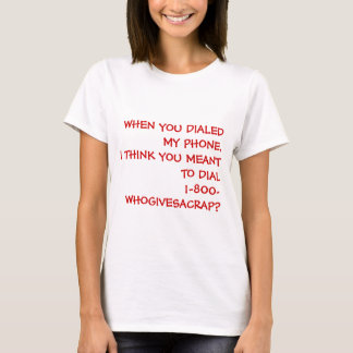 WHEN YOU DIALED MY PHONE,I THINK YOU MEANT TO D... T-Shirt