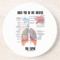 When You Do Not Breathe Expire Respiratory System Beverage Coaster