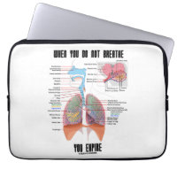When You Do Not Breathe Expire Respiratory System Laptop Sleeve