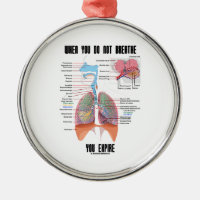 When You Do Not Breathe Expire Respiratory System Round Metal Christmas Ornament