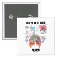 When You Do Not Breathe You Expire (Respiratory) 2 Inch Square Button