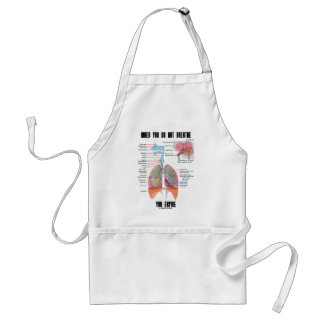 When You Do Not Breathe You Expire (Respiratory) Adult Apron