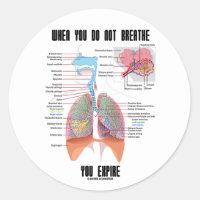 When You Do Not Breathe You Expire (Respiratory) Classic Round Sticker