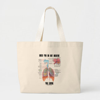 When You Do Not Breathe You Expire (Respiratory) Large Tote Bag