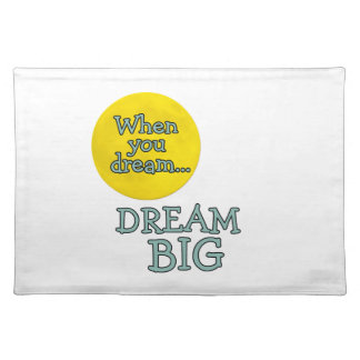 When You Dream Dream Big Cloth Placemat
