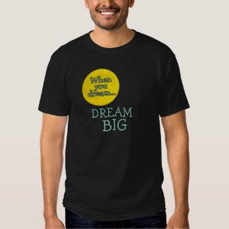 When You Dream Dream Big Tee Shirt