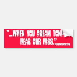 """when you dream tonight, hear our hiss"" bumper stickers"
