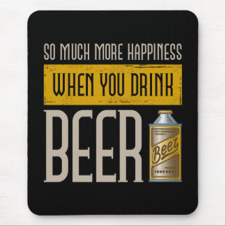 When you drink Beer Mouse Pad