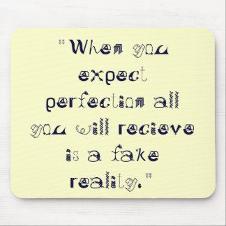 """""""When you expect perfection all you will reciev... Mouse Pad"""