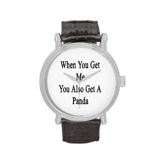 When You Get Me You Also Get A Panda Watches